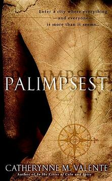 Palimpsest - Catherynne Valente - cover