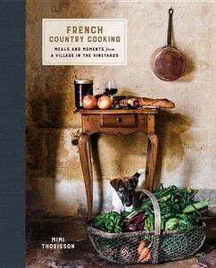 French Country Cooking: Meals and Moments from a Village in the Vineyards - Mimi Thorisson - cover