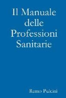 Il manuale delle professioni sanitarie - Remo Pulcini - copertina