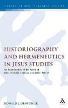 Historiography and Hermeneutics in Jesus Studies: An examination of the work of John Dominic Crossan and Ben F. Meyer - Donald L. Denton - cover
