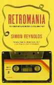 Libro in inglese Retromania: Pop Culture's Addiction to Its Own Past Simon Reynolds