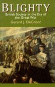 Blighty: British Society in the Era of the Great War - Gerard J.De Groot - cover
