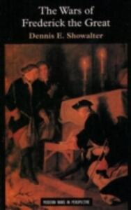 The Wars of Frederick the Great - Dennis E. Showalter - cover