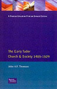 The Early Tudor Church and Society 1485-1529 - John A. F. Thomson - cover