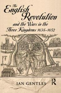 The English Revolution and the Wars in the Three Kingdoms, 1638-1652 - Ian Gentles - cover