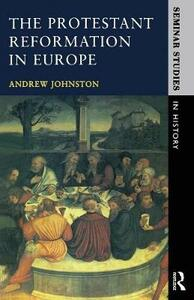 The Protestant Reformation in Europe - Andrew Johnston - cover