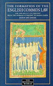 The Formation of English Common Law: Law and Society in England from the Norman Conquest to Magna Carta - John Hudson - cover