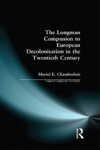 Longman Companion to European Decolonisation in the Twentieth Century - Muriel E. Chamberlain - cover