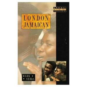 London Jamaican: Language System in Interaction - Mark Sebba - cover
