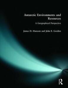 Antarctic Environments and Resources: A Geographical Perspective - J. D. Hansom,John Gordon - cover