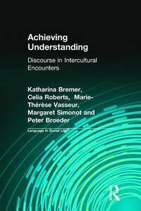 Achieving Understanding: Discourse in Intercultural Encounters - Peter Broeder,Katharina Bremer,Celia Roberts - cover