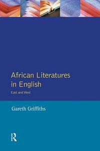 African Literatures in English: East and West - Gareth Griffiths - cover