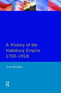 The Habsburg Empire 1700-1918 - Jean Berenger - cover