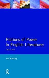 Fictions of Power in English Literature: 1900-1950 - Lee Horsley - cover