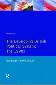 The Developing British Political System: The 1990s - Ian Budge,David McKay - cover