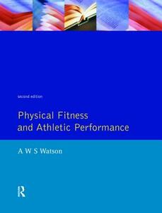 Physical Fitness and Athletic Performance: A Guide for Students, Athletes and Coaches - A. W. S. Watson - cover