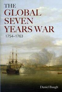 The Global Seven Years War 1754-1763: Britain and France in a Great Power Contest - Daniel A. Baugh - cover