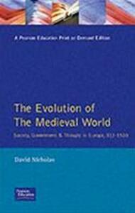 The Evolution of the Medieval World: Society, Government & Thought in Europe 312-1500 - David M. Nicholas - cover