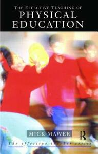 Effective Teaching of Physical Education - Mick Mawer - cover