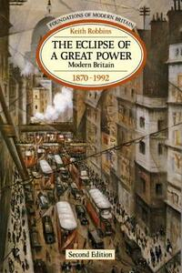 The Eclipse of a Great Power: Modern Britain 1870-1992 - Keith Robbins - cover