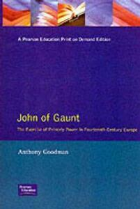 John of Gaunt: The Exercise of Princely Power in Fourteenth-Century Europe - A. Goodman - cover