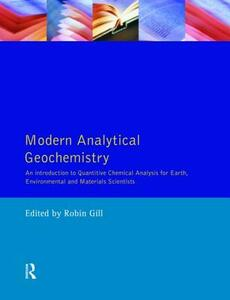Modern Analytical Geochemistry: An Introduction to Quantitative Chemical Analysis Techniques for Earth, Environmental and Materials Scientists - Robin Gill - cover