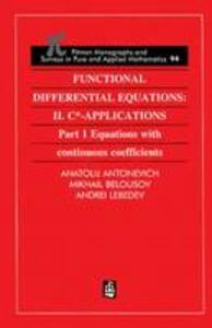 Functional Differential Equations: II. C*-Applications Part 1: Equations with Continuous Coefficients - A.B. Antonevich,Andrei. V. Lebedev,Mikhail Belousov - cover