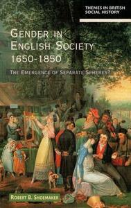 Gender in English Society 1650-1850: The Emergence of Separate Spheres? - Robert B. Shoemaker - cover