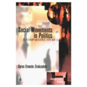 Social Movements in Politics: A Comparative Study - Cyrus Ernesto Zirakzadeh - cover