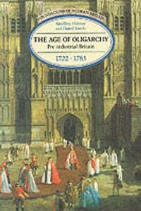 The Age of Oligarchy: Pre-Industrial Britain 1722-1783 - Geoffrey Holmes,D. Szechi - cover
