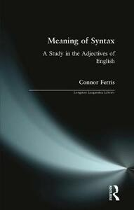 Meaning of Syntax: A Study in the Adjectives of English - Connor Ferris - cover