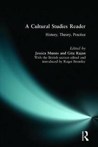 A Cultural Studies Reader: History, Theory, Practice - Jessica Munns,Gita Rajan,Roger Bromley - cover
