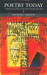 Poetry Today: A Critical Guide to British Poetry 1960-1995 - Anthony Thwaite - cover