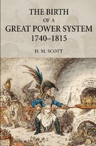 The Birth of a Great Power System, 1740-1815 - Hamish Scott - cover