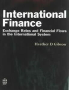 International Finance: Exchange Rates and Financial Flows in the International Financial System - Heather D. Gibson - cover