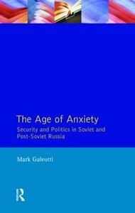 The Age of Anxiety: Security and Politics in Soviet and Post-Soviet Russia - Mark Galeotti - cover
