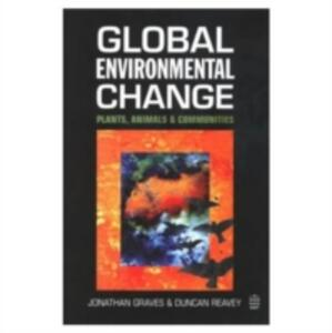 Global Environmental Change: Plants, Animals and Communities - Jonathan Graves,Duncan Reavey - cover