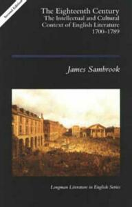 The Eighteenth Century: The Intellectual and Cultural Context of English Literature 1700-1789 - James Sambrook - cover