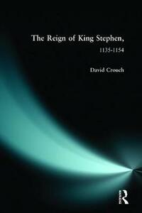 The Reign of King Stephen: 1135-1154 - David Crouch - cover