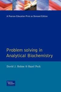 Problem Solving in Analytical Biochemistry - David J. Holme,Hazel Peck - cover