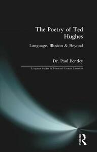 The Poetry of Ted Hughes: Language, Illusion & Beyond - Paul Bentley - cover