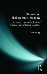 Discovering Shakespeare's Meaning: An Introduction to the Study of Shakespeare's Dramatic Structures - Leah Scragg - cover