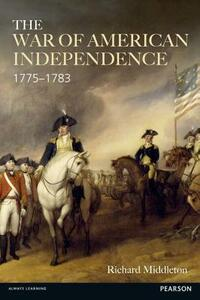 The War of American Independence: 1775-1783 - Richard Middleton - cover