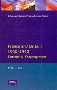 France and Britain, 1900-1940: Entente and Estrangement - P. M. H. Bell - cover