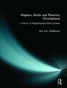 Magmas, Rocks and Planetary Development: A Survey of Magma/Igneous Rock Systems - Eric A. K. Middlemost - cover