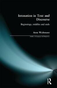 Intonation in Text and Discourse: Beginnings, Middles and Ends - Anne Wichmann - cover