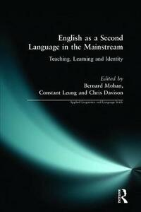 English as a Second Language in the Mainstream: Teaching, Learning and Identity - Constant Leung,Christine Davison,Bernard A. Mohan - cover