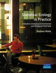 Statistical Ecology in Practice: A Guide to Analysing Environmental and Ecological Field Data - Stephen Waite - cover