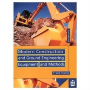 Modern Construction and Ground Engineering Equipment and Methods - Frank Harris - cover