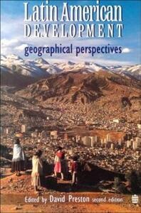 Latin American Development: Geographical Perspectives - David A. Preston - cover